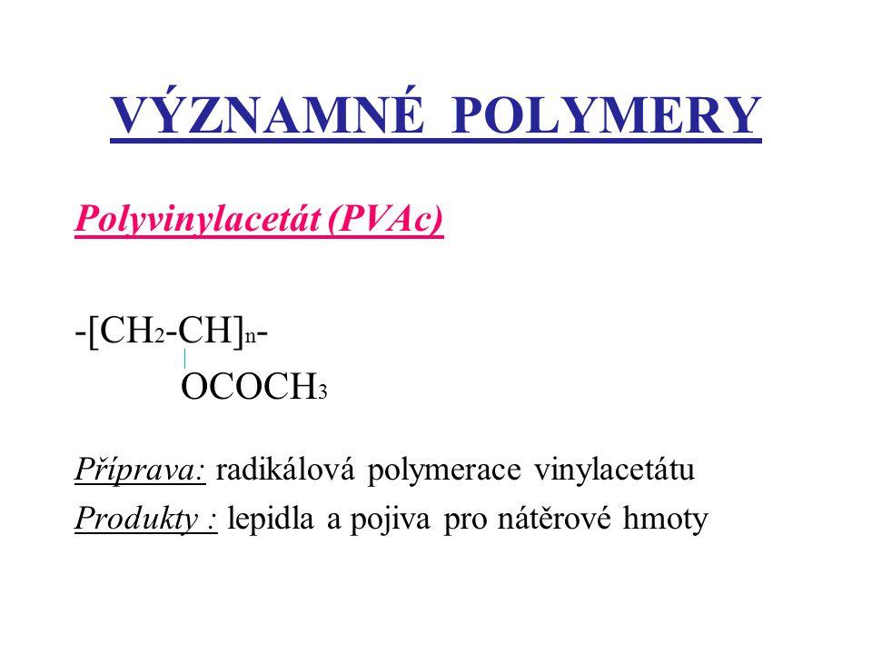 VÝZNAMNÉ POLYMERY Polyvinylacetát (PVAc) -[CH2-CH]n- OCOCH3